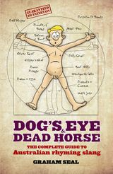 Dog's Eye and Dead Horse: The Complete Guide to Australian Rhyming Slang