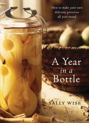 A Year in a Bottle: How to Make Your Own Delicious Preserves All Year Round book image