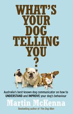 What's Your Dog Telling You? Australia's best-known dog communicator: explains your dog's behaviour
