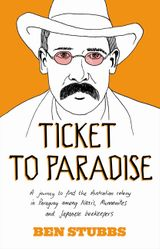 Ticket to Paradise: A Journey to Find the Australian Colony in Paraguay Among Nazis, Mennonites and Japanese Beekeepers