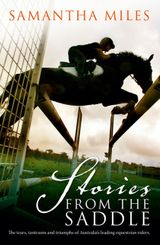Stories From The Saddle: The trials and triumphs of Australia's greatest equestrian riders