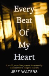 Every Beat Of My Heart: One man's journey from near-death to complete recovery