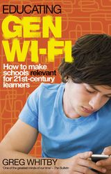 Educating Gen Wi-Fi: How We Can Make Schools Relevant for 21st Century Learners