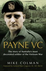 Payne Vc: The Story Of Australia's Most Decorated Soldier from the Vietn am War