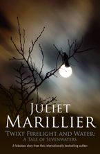 Twixt Firelight and Water: A Tale of Sevenwaters - Juliet Marillier