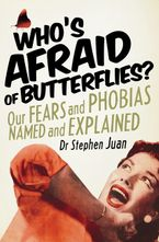 Who's Afraid of Butterflies? Our Fears and Phobias Named and E