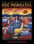 The Mind and Times of Reg Mombassa
