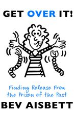 Get Over It: Finding Release From the Prison of the Past Paperback  by Bev Aisbett