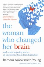 Barbara Arrowsmith-Young - The Woman Who Changed Her Brain: And Other Inspiring Stories of Pioneering Brain Transformation