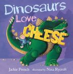 Dinosaurs Love Cheese Hardcover  by Jackie French