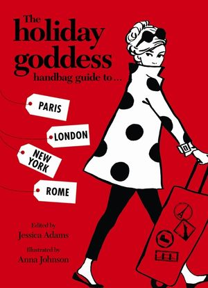 The Holiday Goddess Handbag Guide to Paris, London, New York and Rome book image