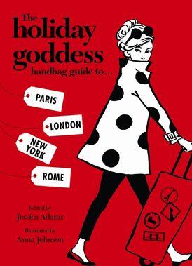 The Holiday Goddess Handbag Guide to Paris, London, New York and Rome