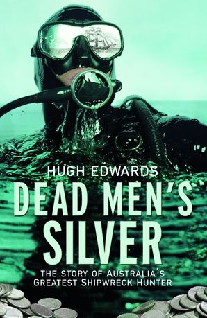 dead-mens-silver-the-story-of-australias-greatest-shipwreck-hunter
