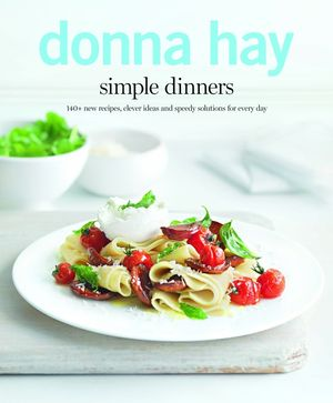 Simple Dinners: 140+ New Recipes, Clever Ideas and Speedy Solutions For Every Day book image