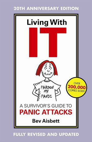 Living With It: A Survivor's Guide To Panic Attacks Revised Edition  Paperback  by Bev Aisbett