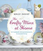 The Crafty Minx at Home: 50+ Handmade & Upcycled Projects for Living
