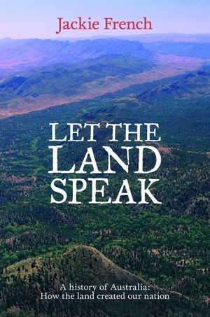 let-the-land-speak-a-history-of-australia-how-the-land-created-our-nation