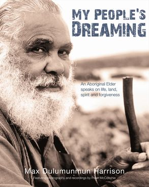 Cover image - My People's Dreaming: An Aboriginal Elder Speaks on Life, Land, Spirit and Forgiveness