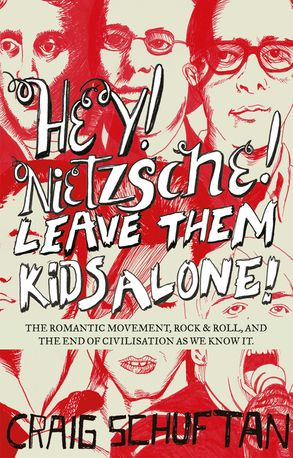 Cover image - Hey, Nietzsche! Leave them kids alone: The Romantic movement, rock and roll, and the end of civilisation as we know it