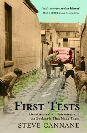 Cover image - First Tests: Great Australian Cricketers And The Backyards That Made Them