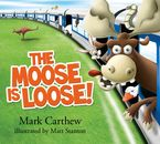 The Moose is Loose! Hardcover  by Mark Carthew