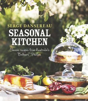Seasonal Kitchen: Classic Recipes from Australia's Bathers' Pavilion book image