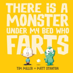 There is a Monster Under My Bed Who Farts Hardcover  by Tim Miller