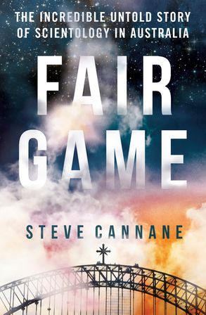 Cover image - Fair Game: The Incredible Untold Story of Scientology in Australia