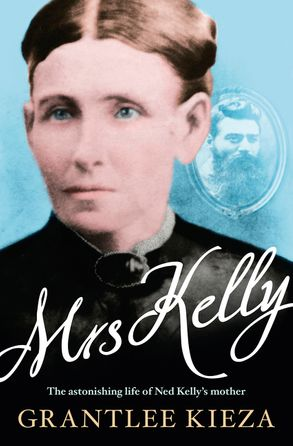 Cover image - Mrs Kelly: The astonishing life of Ned Kelly's mother