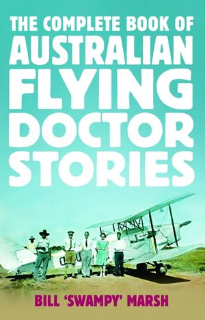 The Complete Book of Australian Flying Doctor Stories book image
