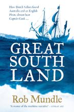 Great South Land: How Dutch Sailors found Australia and an English Pirate almost beat Captain Cook ... Hardcover  by Rob Mundle