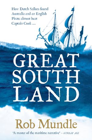 Great South Land: How Dutch Sailors found Australia and an English Pirate almost beat Captain Cook ... book image