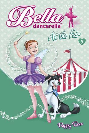 Bella Dancerella: At the Fair book image