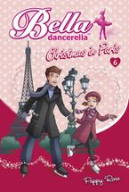 Bella Dancerella: Christmas in Paris Paperback  by Poppy Rose