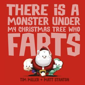 THERE IS A MONSTER ON UNDER MY CHRISTMAS TREE WHO FARTS Hardcover  by Tim Miller