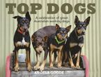 Top Dogs: A Celebration of Great Australian Working Dogs Hardcover  by Angela Goode