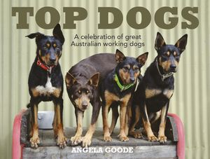 Top Dogs: A Celebration of Great Australian Working Dogs book image