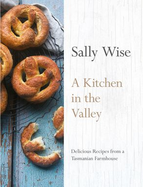 Cover image - A Kitchen in the Valley: Delicious Recipes from a Tasmanian Farmhouse