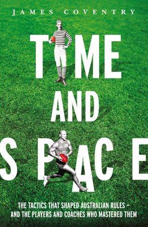 Cover image - Time and Space: The Tactics That Shaped Australian Rules - and the Players and Coaches Who Mastered Them