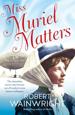 Cover image - Miss Muriel Matters: The Australian actress who became one of London's most famous suffragists