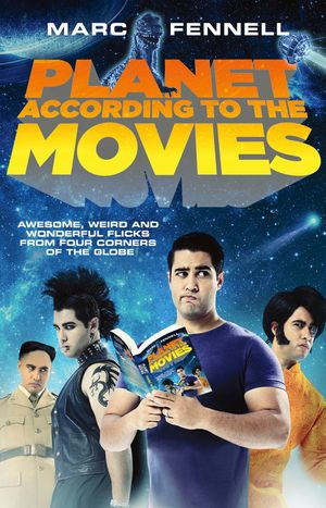 Planet According to the Movies: Awesome, Weird and Wonderful Flicks FromFour Corners of the Globe book image