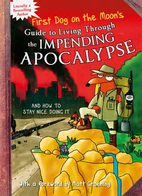 Cover image - First Dog On the Moon's Guide to Living Through the Impending Apocalypseand How to Stay Nice Doing It