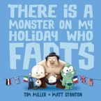 There Is a Monster on My Holiday Who Farts Hardcover  by Tim Miller