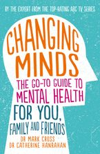 Changing Minds: The go-to Guide to Mental Health for You, Family and Friends Paperback  by Dr Mark Cross