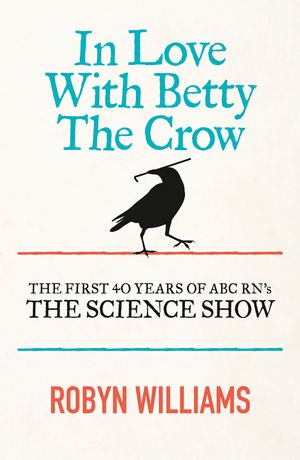 in-love-with-betty-the-crow-the-first-40-years-of-the-science-show