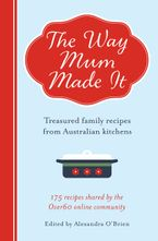 The Way Mum Made It: Treasured Family Recipes from Australian Kitchens Paperback  by Alexandra O'Brien