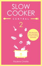 Slow Cooker Central 2 Paperback  by Paulene Christie