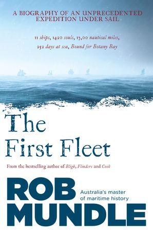 First Fleet: A Biography of an Unprecedented Expedition Under Sail