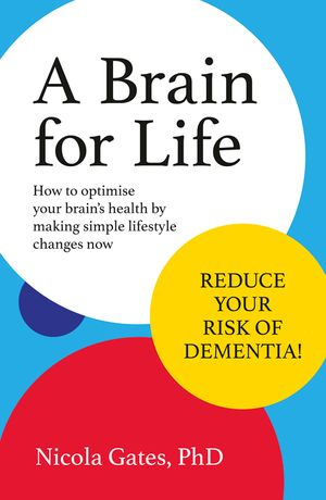 A Brain for Life: How to Optimise Your Brain Health by Making Simple Lifestyle Changes Now book image