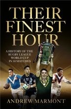Their Finest Hour: A History of the Rugby League World Cup in 10 Matches Paperback  by Andrew Marmont